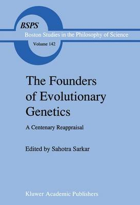 The Founders of Evolutionary Genetics: A Centenary Reappraisal - Boston Studies in the Philosophy and History of Science 142 (Paperback)