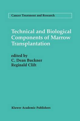 Technical and Biological Components of Marrow Transplantation - Cancer Treatment and Research 76 (Hardback)