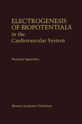 Electrogenesis of Biopotentials in the Cardiovascular System: In the Cardiovascular System - Developments in Cardiovascular Medicine 164 (Hardback)