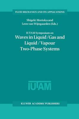 IUTAM Symposium on Waves in Liquid/Gas and Liquid/Vapour Two-Phase Systems: Proceedings of the IUTAM Symposium held in Kyoto, Japan, 9-13 May 1994 - Fluid Mechanics and Its Applications 31 (Hardback)