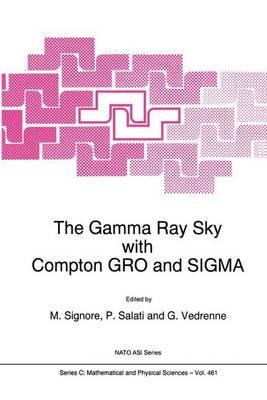 The Gamma Ray Sky with Compton GRO and SIGMA - NATO Science Series C 461 (Hardback)