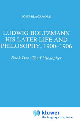 Ludwig Boltzmann: His Later Life and Philosophy, 1900-1906: Book Two: The Philosopher - Boston Studies in the Philosophy and History of Science 174 (Hardback)