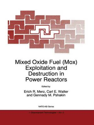 Mixed Oxide Fuel (Mox) Exploitation and Destruction in Power Reactors - Nato Science Partnership Subseries: 1 2 (Hardback)