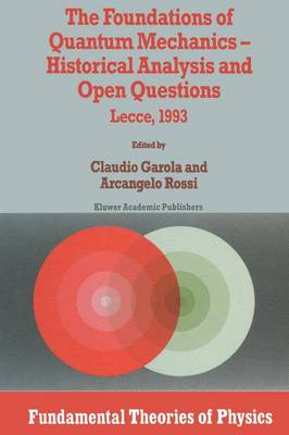 The Foundations of Quantum Mechanics: Historical Analysis and Open Questions - Lecee, 1993 - Fundamental Theories of Physics v. 71 (Hardback)