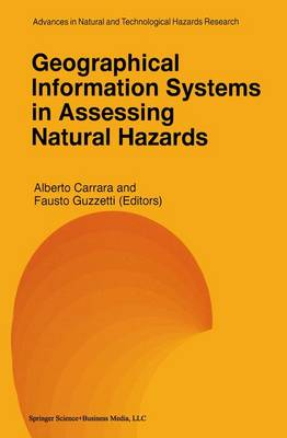 Geographical Information Systems in Assessing Natural Hazards - Advances in Natural and Technological Hazards Research 5 (Hardback)