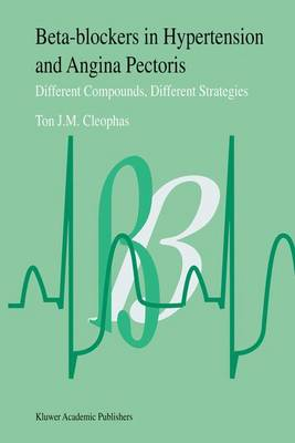 Beta-Blockers in Hypertension and Angina Pectoris: Different Compounds, Different Strategies (Paperback)