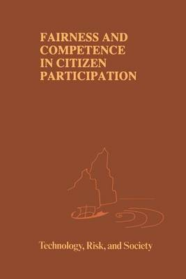 Fairness and Competence in Citizen Participation: Evaluating Models for Environmental Discourse - Risk, Governance and Society 10 (Paperback)