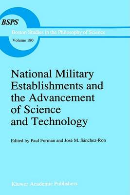 National Military Establishments and the Advancement of Science and Technology: Studies in 20th Century History - Boston Studies in the Philosophy and History of Science v. 180 (Hardback)