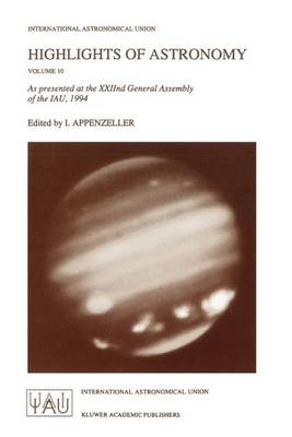 Highlights of Astronomy: As Presented at the XXIInd General Assembly of the IAU, 1994 - International Astronomical Union Highlights 10 (Hardback)
