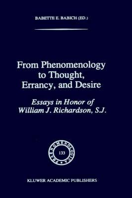 From Phenomenology to Thought, Errancy, and Desire: Essays in Honor of William J. Richardson, S.J. - Phaenomenologica 133 (Hardback)