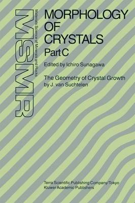 Morphology of Crystals: Part A: Fundamentals Part B: Fine Particles, Minerals and Snow Part C: The Geometry of Crystal Growth by Jaap van Suchtelen - Materials Science of Minerals and Rocks (Hardback)