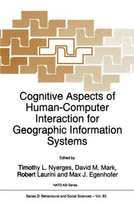 Cognitive Aspects of Human-Computer Interaction for Geographic Information Systems - Nato Science Series D: 83 (Hardback)