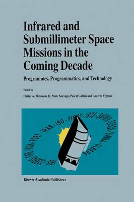 Infrared and Submillimeter Space Missions in the Coming Decade: Programmes, Programmatics, and Technology (Hardback)