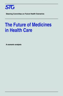 The Future of Medicines in Health Care: Scenario Report Commissioned by the Steering Committee on Future Health Scenarios - Future Health Scenarios (Paperback)