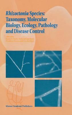 Rhizoctonia Species: Taxonomy, Molecular Biology, Ecology, Pathology and Disease Control (Hardback)