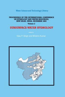Subsurface-Water Hydrology: Proceedings of the International Conference on Hydrology and Water Resources, New Delhi, India, December 1993 - Water Science and Technology Library 16 (Hardback)