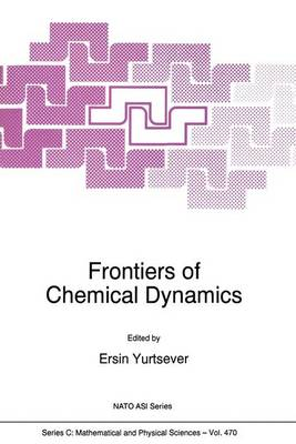 Frontiers of Chemical Dynamics: Proceedings of the NATO Advanced Study Institute, Kemer, Antalya, Turkey, 5-16 September 1994 - NATO Science Series: C: Mathematical & Physical Sciences v. 470 (Hardback)