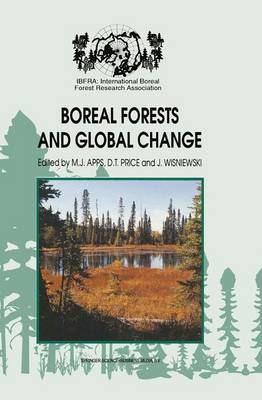 Boreal Forests and Global Change: Peer-reviewed manuscripts selected from the International Boreal Forest Research Association Conference, held in Saskatoon, Saskatchewan, Canada, September 25-30, 1994 (Hardback)