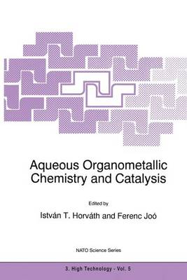 Aqueous Organometallic Chemistry and Catalysis - Nato Science Partnership Subseries: 3 5 (Hardback)