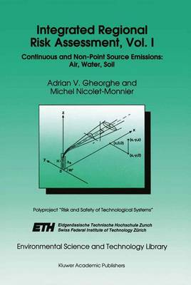 Integrated Regional Risk Assessment, Vol. I: Continuous and Non-Point Source Emissions: Air, Water, Soil - Environmental Science and Technology Library 4 (Hardback)