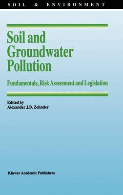 Soil and Groundwater Pollution: Fundamentals, Risk Assessment and Legislation - Soil & Environment 4 (Hardback)