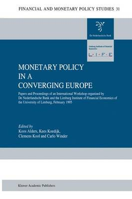 Monetary Policy in a Converging Europe: Papers and Proceedings of an International Workshop organised by De Nederlandsche Bank and the Limburg Institute of Financial Economics - Financial and Monetary Policy Studies 31 (Hardback)