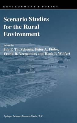 Scenario Studies for the Rural Environment: Selected and edited Proceedings of the Symposium Scenario Studies for the Rural Environment, Wageningen, The Netherlands, 12-15 September 1994 - Environment & Policy 5 (Hardback)