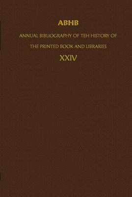ABHB/ Annual Bibliography of the History of the Printed Book and Libraries: Volume 24: Publications of 1993 and additions from the preceding years - Annual Bibliography of the History of the Printed Book and Libraries 24 (Hardback)