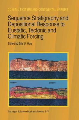 Sequence Stratigraphy and Depositional Response to Eustatic, Tectonic and Climatic Forcing - Coastal Systems and Continental Margins 1 (Hardback)