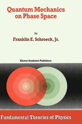Quantum Mechanics on Phase Space - Fundamental Theories of Physics 74 (Hardback)