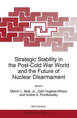 Strategic Stability in the Post-Cold War World and the Future of Nuclear Disarmament - Nato Science Partnership Subseries: 1 3 (Hardback)