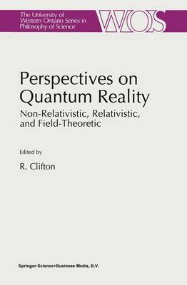 Perspectives on Quantum Reality: Non-Relativistic, Relativistic, and Field-Theoretic - The Western Ontario Series in Philosophy of Science 57 (Hardback)