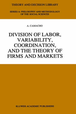 Division of Labor, Variability, Coordination, and the Theory of Firms and Markets - Theory and Decision Library A: 22 (Hardback)
