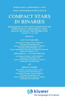 Compact Stars in Binaries: Proceedings of the 165th Symposium of the International Astronomical Union, Held in the Hague, The Netherlands, August 15-19, 1994 - International Astronomical Union Symposia 165 (Hardback)