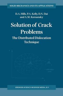 Solution of Crack Problems: The Distributed Dislocation Technique - Solid Mechanics and Its Applications 44 (Hardback)