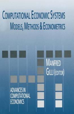 Computational Economic Systems: Models, Methods & Econometrics - Advances in Computational Economics 5 (Hardback)