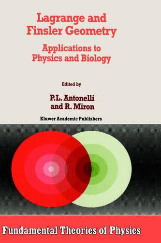 Lagrange and Finsler Geometry: Applications to Physics and Biology - Fundamental Theories of Physics 76 (Hardback)