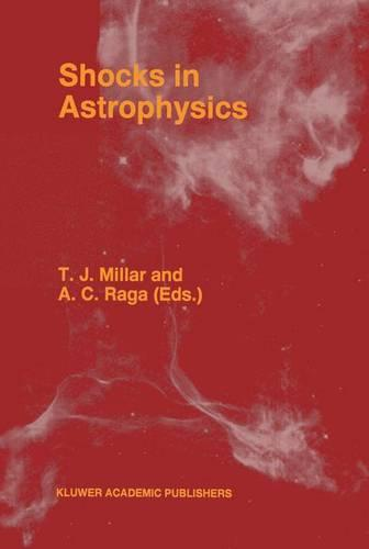 Shocks in Astrophysics: Proceedings of an International Conference held at UMIST, Manchester, England from January 9-12, 1995 (Hardback)