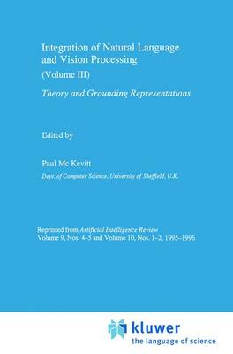 Integration of Natural Language and Vision Processing: Theory and Grounding Representations Volume III (Hardback)