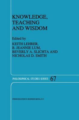 Knowledge, Teaching and Wisdom - Philosophical Studies Series 67 (Hardback)