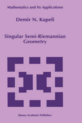 Singular Semi-Riemannian Geometry - Mathematics and Its Applications 366 (Hardback)