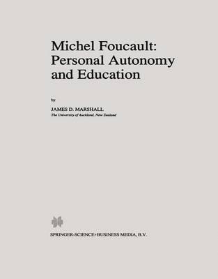 Michel Foucault: Personal Autonomy and Education - Philosophy and Education 7 (Hardback)
