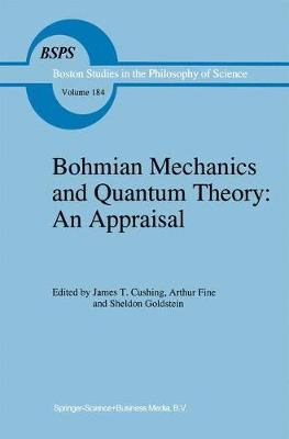 Bohmian Mechanics and Quantum Theory: An Appraisal - Boston Studies in the Philosophy and History of Science 184 (Hardback)