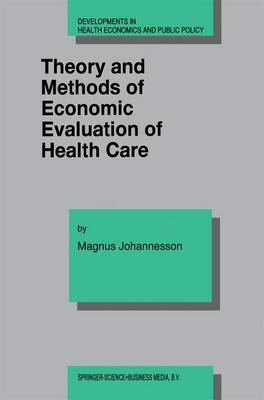 Theory and Methods of Economic Evaluation of Health Care - Developments in Health Economics and Public Policy 4 (Hardback)