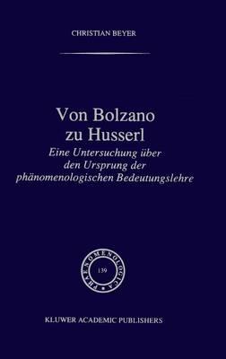 Von Bolzano zu Husserl: Eine Untersuchung uber den Ursprung der Phanomenologischen Bedeutungslehre - Phaenomenologica v. 139 (Hardback)
