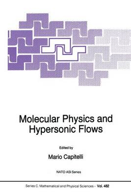Molecular Physics and Hypersonic Flows - NATO Science Series C 482 (Hardback)