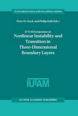 IUTAM Symposium on Nonlinear Instability and Transition in Three-Dimensional Boundary Layers: Proceedings of the IUTAM Symposium held in Manchester, U.K., 17-20 July 1995 - Fluid Mechanics and Its Applications 35 (Hardback)