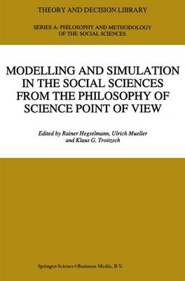Modelling and Simulation in the Social Sciences from the Philosophy of Science Point of View - Theory and Decision Library A: 23 (Hardback)