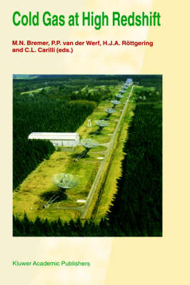 Cold Gas at High Redshift: Proceedings of a Workshop Celebrating the 25th Anniversary of the Westerbork Synthesis Radio Telescope, held in Hoogeveen, The Netherlands, August 28-30, 1995 - Astrophysics and Space Science Library 206 (Hardback)