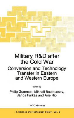 Military R&D after the Cold War: Conversion and Technology Transfer in Eastern and Western Europe - Nato Science Partnership Subseries: 4 6 (Hardback)